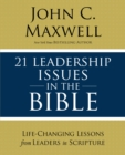 21 Leadership Issues in the Bible : Life-Changing Lessons from Leaders in Scripture - Book