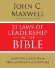 21 Laws of Leadership in the Bible : Learning to Lead from the Men and Women of Scripture - Book