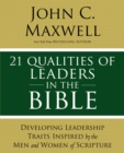21 Qualities of Leaders in the Bible : Key Leadership Traits of the Men and Women in Scripture - Book