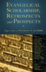 Evangelical Scholarship, Retrospects and Prospects : Essays in Honor of Stanley N. Gundry - eBook