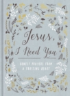 Jesus, I Need You : Honest Prayers from a Trusting Heart - Book