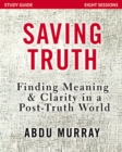 Saving Truth Study Guide : Finding Meaning and Clarity in a Post-Truth World - Book