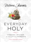 Everyday Holy : Finding a Big God in the Little Moments - eBook