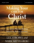 Making Your Case for Christ Study Guide : An Action Plan for Sharing What you Believe and Why - eBook