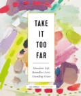 Take It Too Far : Abundant Life, Boundless Love, Unending Grace - Book