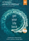 Get Your Life Back Video Study : Everyday Practices for a World Gone Mad - Book
