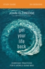 Get Your Life Back Study Guide : Everyday Practices for a World Gone Mad - eBook