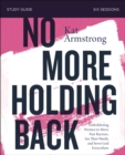 No More Holding Back Study Guide : Emboldening Women to Move Past Barriers, See Their Worth, and Serve God Everywhere - Book