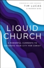 Liquid Church : 6 Powerful Currents to Saturate Your City for Christ - eBook
