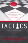 Tactics, 10th Anniversary Edition : A Game Plan for Discussing Your Christian Convictions - eBook