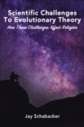 Scientific Challenges to Evolutionary Theory : How these Challenges Affect Religion - eBook