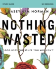 Nothing Wasted Study Guide : God Uses the Stuff You Wouldn't - Book