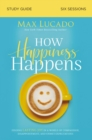 How Happiness Happens Study Guide : Finding Lasting Joy in a World of Comparison, Disappointment, and Unmet Expectations - Book