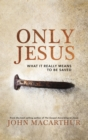 Only Jesus : What It Really Means to Be Saved - eBook