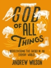 God of All Things : Rediscovering the Sacred in an Everyday World - Book