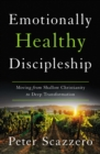 Emotionally Healthy Discipleship : Moving from Shallow Christianity to Deep Transformation - Book