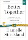 Better Together Video Study : How Women and Men Can Heal the Divide and Work Together to Transform the Future - Book