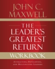The Leader's Greatest Return Workbook : Attracting, Developing, and Multiplying Leaders - eBook