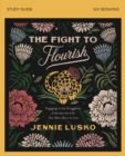 The Fight to Flourish Study Guide : Engaging in the Struggle to Cultivate the Life You Were Born to Live - Book