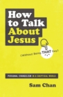 How to Talk about Jesus (Without Being That Guy) : Personal Evangelism in a Skeptical World - eBook