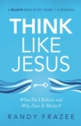 Think Like Jesus Study Guide : What Do I Believe and Why Does It Matter? - Book