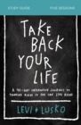 Take Back Your Life Study Guide : A 40-Day Interactive Journey to Thinking Right So You Can Live Right - Book