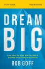 Dream Big Study Guide : Know What You Want, Why You Want It, and What You're Going to Do About It - Book