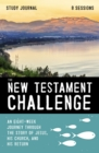 The New Testament Challenge Study Journal : An Eight-Week Journey Through the Story of Jesus, His Church, and His Return - eBook