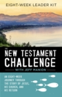 The New Testament Challenge Leader's Kit : An Eight-Week Journey Through the Story of Jesus, His Church, and His Return - Book
