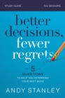 Better Decisions, Fewer Regrets Study Guide : 5 Questions to Help You Determine Your Next Move - Book