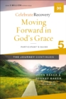 Moving Forward in God's Grace: The Journey Continues, Participant's Guide 5 : A Recovery Program Based on Eight Principles from the Beatitudes - Book