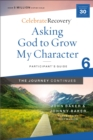 Asking God to Grow My Character: The Journey Continues, Participant's Guide 6 : A Recovery Program Based on Eight Principles from the Beatitudes - Book
