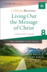 Living Out the Message of Christ: The Journey Continues, Participant's Guide 8 : A Recovery Program Based on Eight Principles from the Beatitudes - Book
