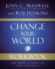 Change Your World Workbook : How Anyone, Anywhere Can Make a Difference - eBook