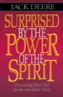Surprised by the Power of the Spirit : Discovering How God Speaks and Heals Today - Book