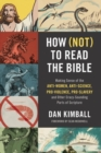 How (Not) to Read the Bible : Making Sense of the Anti-women, Anti-science, Pro-violence, Pro-slavery and Other Crazy-Sounding Parts of Scripture - Book