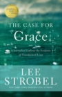 The Case for Grace : A Journalist Explores the Evidence of Transformed Lives - Book