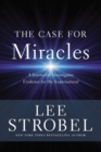 The Case for Miracles : A Journalist Investigates Evidence for the Supernatural - Book
