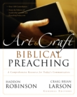 The Art and Craft of Biblical Preaching : A Comprehensive Resource for Today's Communicators - eBook