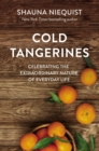 Cold Tangerines : Celebrating the Extraordinary Nature of Everyday Life - eBook