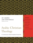 Arabic Christian Theology : A Contemporary Global Evangelical Perspective - Book