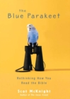 The Blue Parakeet : Rethinking How You Read the Bible - eBook