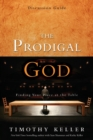 The Prodigal God Discussion Guide : Finding Your Place at the Table - Book
