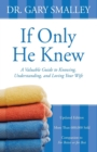 If Only He Knew : A Valuable Guide to Knowing, Understanding, and Loving Your Wife - Book