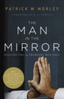 The Man in the Mirror : Solving the 24 Problems Men Face - eBook