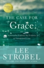 The Case for Grace : A Journalist Explores the Evidence of Transformed Lives - eBook