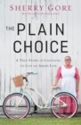 The Plain Choice : A True Story of Choosing to Live an Amish Life - Book