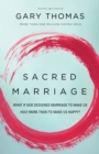 Sacred Marriage : What If God Designed Marriage to Make Us Holy More Than to Make Us Happy? - Book