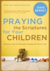 Praying the Scriptures for Your Children : Discover How to Pray God's Purpose for Their Lives - Book