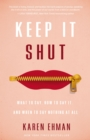 Keep It Shut : What to Say, How to Say It, and When to Say Nothing at All - eBook